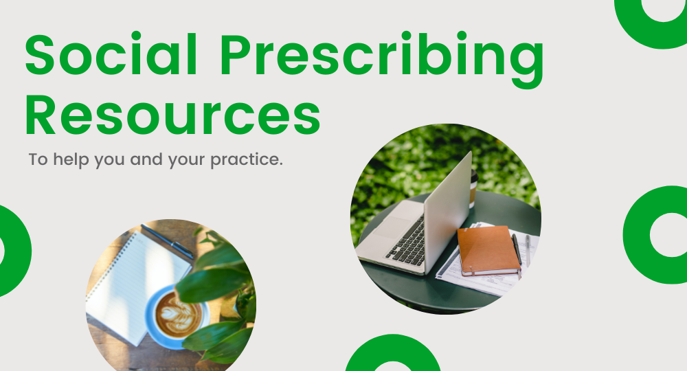 Social Prescribing Resources. To help you and your practice.